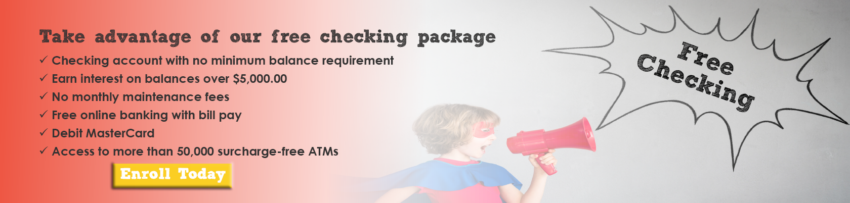 Take advantage of our free checking package